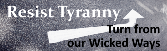 Resist Tyranny - Turn From Our Wicked Ways